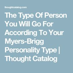 The Type Of Person You Will Go For According To Your Myers-Brigg Personality Type | Thought Catalog