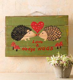 "Love & Hedge Hugs Wooden Sign 12""L x 7.75""H for Jasmine X-mas  $10."