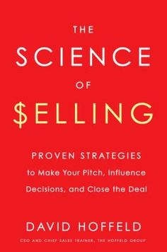 The science of selling : proven strategies to make your pitch, influence decisions, and close the deal