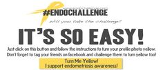 "The yellow movement is the catalyst for the ""Endo Challenge"", an awareness campaign designed to bring understanding, awareness and education to Endometriosis, a disease that affects 176 million women worldwide."