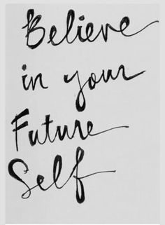 Believe in your future self!