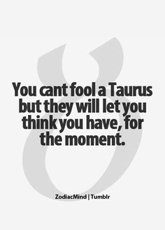 You can't fool a Taurus