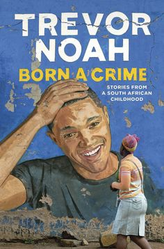 """Born a Crime: Stories from a South African Childhood """"Trevor Noah's unlikely path from apartheid South Africa to the desk of The Daily Show began with a criminal act: his birth. Trevor was born. The Daily Show, Usa Today, New York Times, New Books, Good Books, Books To Read, Books 2016, Believe, Reading Lists"""