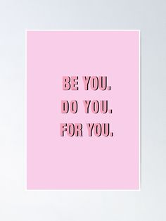 """""""Be You Do You For You PINK"""" Poster by vasarenar   Redbubble Smart Quotes, Self Love Quotes, Preppy Quotes, College Posters, Hair Salon Quotes, Surgery Quotes, Gorgeous Quotes, Working On Me, Baddie Quotes"""