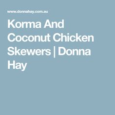 Korma And Coconut Chicken Skewers | Donna Hay