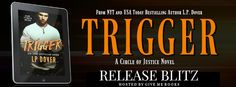 Renee Entress's Blog: [Release Blitz + Review] Trigger by L.P. Dover