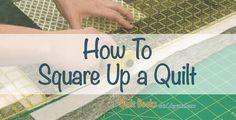 Squaring up your quilt blocks, your quilt top and your quilt is a good habit to get into. Here are some tips and tricks for how to square up a quilt.