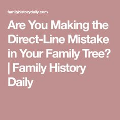Are You Making the Direct-Line Mistake in Your Family Tree? | Family History Daily