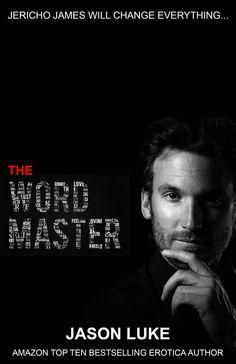 Soon it'll be time to meet Jericho James: The Word Master, coming February 3rd! The erotic #BDSM fiction written by a man with a man's POV - Jason Luke is an Amazon Top Ten #bestselling #erotica author. #JasonLuke #romance #books #KindleUnlimited #ebook #Indie ~ #Amazon #Author US Link: http://www.amazon.com/Jason-Luke/e/B00IB45S7C/ref=sr_tc_2_0?qid=1420420769&sr=8-2-ent-