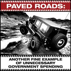 Paved Roads: Another fine example of unnecessary government spending.