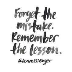 http://redfairyproject.com DAILY INSPIRATION Forget the mistake. Remember the lesson. - Lisa Messenger. (Get your full dose of wisdom from the inspiring quote by clicking on the image). xoxo