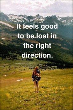 to be lost in the right direction (not really a #mountain #quote but still a good one)