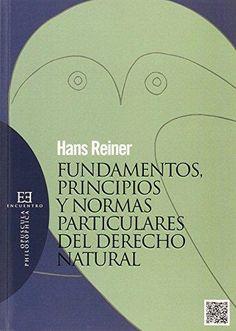 Fundamentos, principios y normas particulares del derecho natural / Hans Reriner ; traducción de Mariano Crespo Editorial:Madrid : Encuentro, 2015 http://absysnet.bbtk.ull.es/cgi-bin/abnetopac?TITN=542628