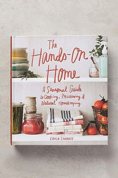 The Hands-On Home: A Seasonal Guide To Cooking, Preserving & Natural Homekeeping By Erica Strauss - Urban Outfitters Books To Read, My Books, H & M Home, Homekeeping, Coffee Table Books, Reading Material, Book Nooks, Artisanal, Love Book