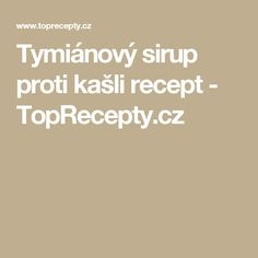 Tymiánový sirup proti kašli recept - TopRecepty.cz Food And Drink, Drinks, Beverages, Drink, Beverage, Cocktails, Drinking