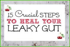 15 Crucial How-To Steps To Heal The Leaky Gut - Simple Ways to get your health back on track.