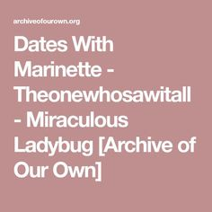Dates With Marinette - Theonewhosawitall - Miraculous Ladybug [Archive of Our Own]