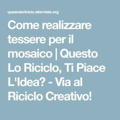 Come realizzare tessere per il mosaico   Questo Lo Riciclo, Ti Piace L'Idea? - Via al Riciclo Creativo!
