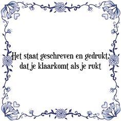 Het staat geschreven en gedrukt, dat je klaarkomt als je rukt - Bekijk of bestel deze Tegel nu op Tegelspreuken.nl