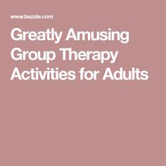 Greatly Amusing Group Therapy Activities for Adults More