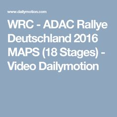 WRC - ADAC Rallye Deutschland 2016 MAPS (18 Stages) - Video Dailymotion