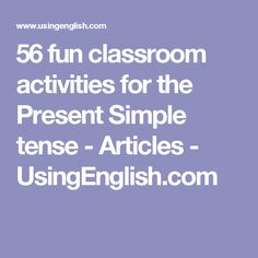 56 fun classroom activities for the Present Simple tense - Articles - UsingEnglish.com
