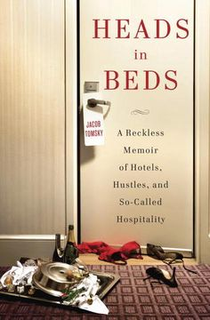 Heads in Beds: A Reckless Memoir of Hotels, Hustles, and So-Called Hospitality~ In the tradition of Kitchen Confidential and Waiter Rant, a rollicking, eye-opening, fantastically indiscreet memoir of a life spent (and misspent) in the hotel industry.