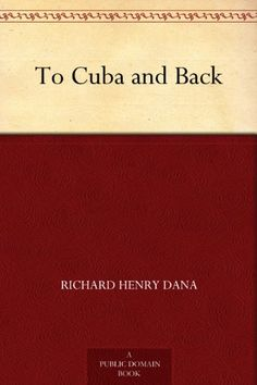 To Cuba and Back by Richard Henry Dana. (Kindle, Free.)