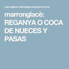 marronglacè: REGANYA O COCA DE NUECES Y PASAS