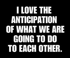 Hot Quotes, Sexy Love Quotes, Kinky Quotes, Romantic Quotes, Romantic Ideas, Flirty Texts For Him, Flirty Quotes For Him, Seductive Quotes For Him, Dirty Mind Quotes