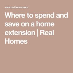Where to spend and save on a home extension   Real Homes