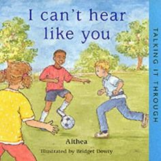 I Can't Hear Like You explains clearly that difficulty in hearing need not limit a child's horizons