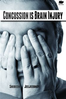 Concussion Is Brain Injury is an autobiographical survivor story by Shireen Jeejeebhoy.  The title is also a statement of a profound fact- concussion is a form of brain injury and merits serious attention!