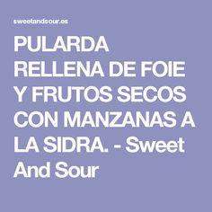 PULARDA RELLENA DE FOIE Y FRUTOS SECOS CON MANZANAS A LA SIDRA. - Sweet And Sour