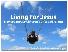 """""""Living for Jesus"""" is officially the last post in ourseries on raising kids to learn biblical life stewardship. We started off with MINE ~ Teaching - and Learning - True Stewardship. We've covere..."""