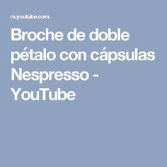 Broche de doble pétalo con cápsulas Nespresso - YouTube