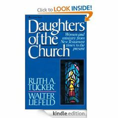 Daughters of the Church: Women and ministry from New Testament times to the present: Ruth A. Tucker, Walter L. Liefeld: Amazon.com: Kindle Store