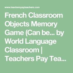 French Classroom Objects Memory Game (Can be... by World Language Classroom | Teachers Pay Teachers
