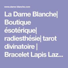 La Dame Blanche| Boutique ésotérique| radiesthésie| tarot divinatoire | Bracelet Lapis Lazuli