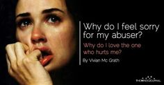 Here are few reasons why you feel sorry for your abuser and love them, Why do I feel sorry for my abuser? Why do I love the one who hurts me? I Still Love You, Told You So, My Love, Feeling Sorry For Yourself, How Are You Feeling, Abuse Quotes, Drama Quotes, Power Of Evil, Verbal Abuse