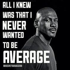 Never be average