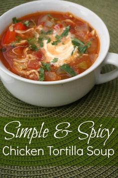 Simple and Spicy Chicken Tortilla Soup Recipe. Perfect for lunch or dinner!