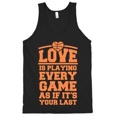 Love is playing every game as if it's your last. Get your game on or get to the basketball game in style with this great sports quote shirt from the best of all time! Love Every Game