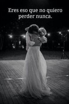 Eres eso que no quiero perder nunca. #Feeling #Love *
