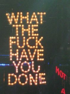 what the fuck have you done Neon Art//Neon LOVE! Jolie Phrase, Neon Quotes, Neon Lighting, Wise Words, Decir No, Typography, Mindfulness, Wisdom, Neon Signs