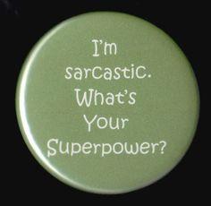 It's true, that's my superpower.