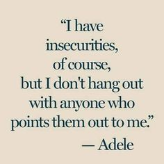 """""""I have insecurities, of course, but I don't hang out with anyone who points them out to me"""" - Adele. I LOVE ADELE Words Quotes, Me Quotes, Funny Quotes, Adele Quotes, Music Quotes, Famous Quotes, Qoutes, Great Quotes, Quotes To Live By"""