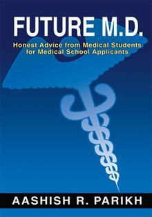 """This Book Is Everything You Need To Know On How To Enter Medical School. In the author's words, """"Future M.D. is a compilation of my experiences through the process..."""" On that basis, Aashish R. Parikh has written specific step-by-step procedures for becoming a doctor with virtually every detail clearly explained in the application and acceptance process, from choosing the right school to key interview questions and how to give the best answers"""