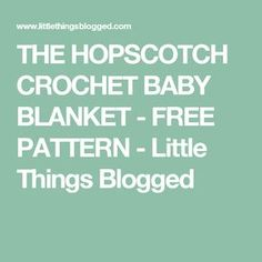 THE HOPSCOTCH  CROCHET BABY BLANKET - FREE PATTERN - Little Things Blogged