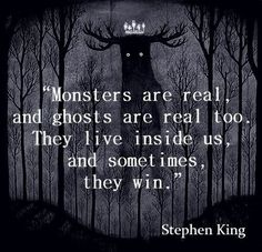 Monsters Are Real ️and ghosts are real too. They live inside us, and sometimes they win - Stephen King quotes Dark Quotes, Me Quotes, Film Quotes, Author Quotes, Literary Quotes, Famous Quotes, Stephen King Quotes, Stephen King Tattoos, The Stand Stephen King